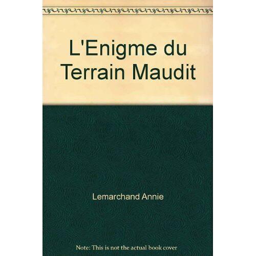 Lemarchand Annie - L'Enigme du Terrain Maudit - Preis vom 23.01.2021 06:00:26 h
