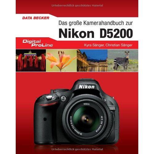 Kyra Sänger - Digital Proline Das große Kamerahandbuch zur Nikon D5200 - Preis vom 19.01.2021 06:03:31 h