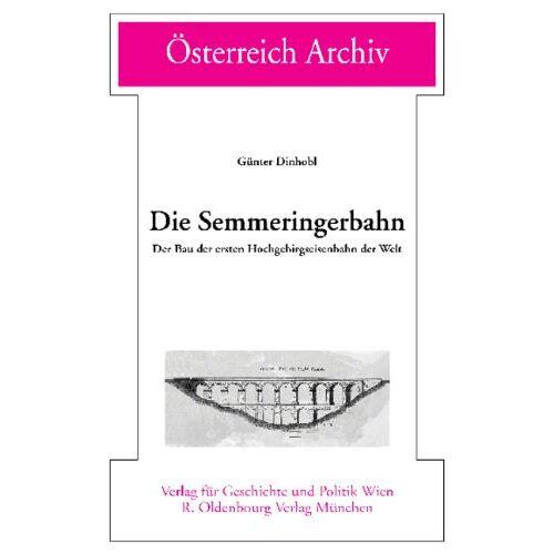 Günter Dinhobl - Die Semmeringerbahn: Der Bau der ersten Hochgebirgseisenbahn der Welt - Preis vom 11.05.2021 04:49:30 h