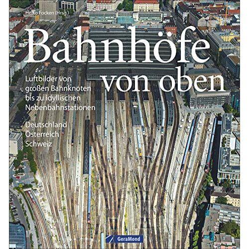 Heiko Focken - Bildband Eisenbahn in Deutschland von oben: Luftbilder Bahnhöfe, Luftbilder Bahnhöfe und Eisenbahnstrecken - Preis vom 10.04.2021 04:53:14 h