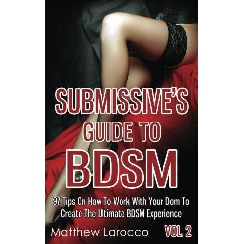 Matthew Larocco - Submissive's Guide To BDSM Vol. 2: 97 Tips On How To Work With Your Dom To Create The Ultimate BDSM Experience (Guide to Healthy BDSM, Band 5) - Preis vom 15.01.2021 06:07:28 h
