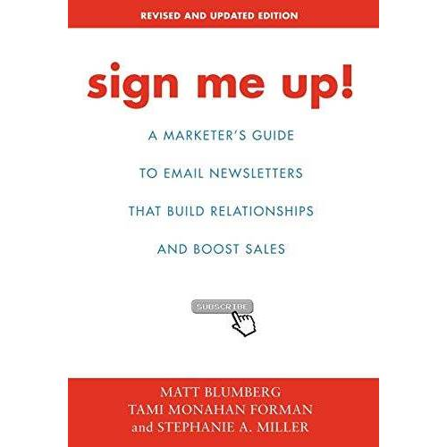Matt Blumberg - Sign Me Up!: A Marketer's Guide to Email Newsletters That Build Relationships and Boost Sales - Preis vom 26.02.2021 06:01:53 h