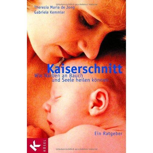 Jong, Theresia Maria de - Kaiserschnitt. Wie Narben an Bauch und Seele heilen können - Preis vom 08.05.2021 04:52:27 h