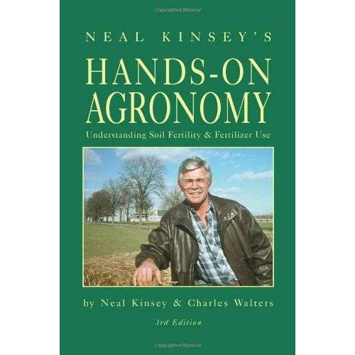 Neal Kinsey - Hands-On Agronomy: Understanding Soil-Fertility and Fertilizer Use - Preis vom 24.08.2019 05:54:11 h
