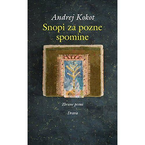 Andrej Kokot - Snopi za pozne spomine: Zbrane pesmi - Preis vom 25.02.2021 06:08:03 h