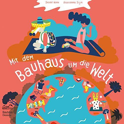 Stiftung Bauhaus Dessau (Hg.) - Mit dem Bauhaus um die Welt: Folge den Spuren berühmter Bauhäusler - Preis vom 26.01.2021 06:11:22 h