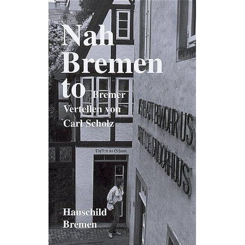 Carl Scholz - Na Bremen to: Bremer Vertellen von Carl Scholz - Preis vom 06.05.2021 04:54:26 h