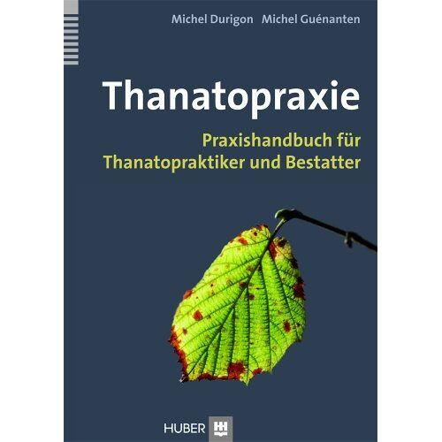 Michel Durigon - Thanatopraxie: Praxishandbuch für Thanatopraktiker und Bestatter - Preis vom 11.05.2021 04:49:30 h