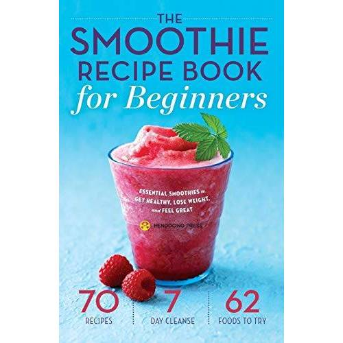 Mendocino Press - The Smoothie Recipe Book for Beginners: Essential Smoothies to Get Healthy, Lose Weight, and Feel Great - Preis vom 07.04.2020 04:55:49 h