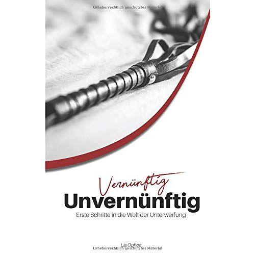 Lia Ophée - Vernünftig Unvernünftig: Erste Schritte in die Welt der Unterwerfung - Preis vom 06.09.2020 04:54:28 h