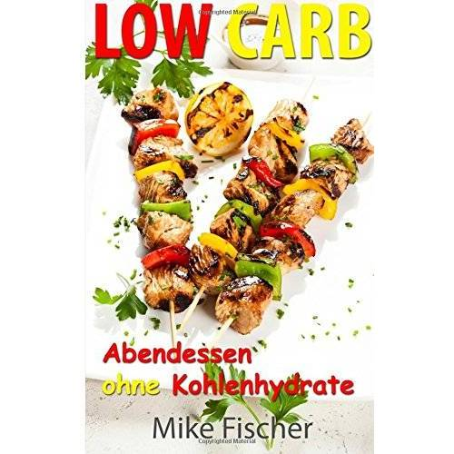 Mike Fischer - Low Carb: Abendessen ohne Kohlenhydrate - Preis vom 13.05.2021 04:51:36 h
