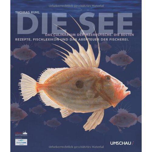Thomas Ruhl - Die See: Das Culinarium der Meeresfische. Die besten Rezepte, Fischlexikon und das Abenteuer der Fischerei - Preis vom 28.02.2021 06:03:40 h