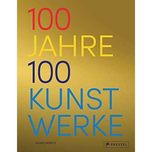 Agnes Berecz - 100 Jahre - 100 Kunstwerke: Die wichtigsten Kunstwerke von 1919 bis 2018 - Preis vom 21.10.2020 04:49:09 h