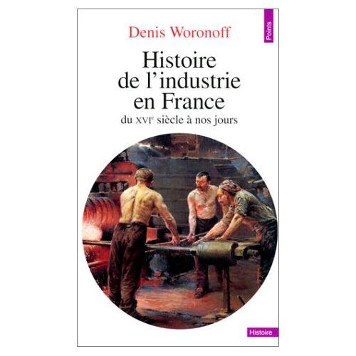 Denis Woronoff - Histoire De L'Industrie En France. Du Xvi E Siecle A Nos Jours - Preis vom 05.09.2020 04:49:05 h