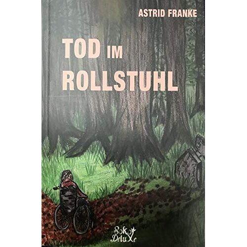 Astrid Franke - Tod im Rollstuhl: Soko Deluxe - Preis vom 16.04.2021 04:54:32 h