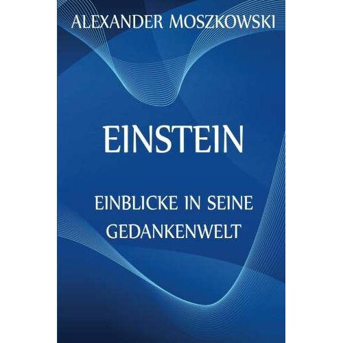 Alexander Moszkowski - Einstein - Einblicke in seine Gedankenwelt - Preis vom 10.04.2021 04:53:14 h