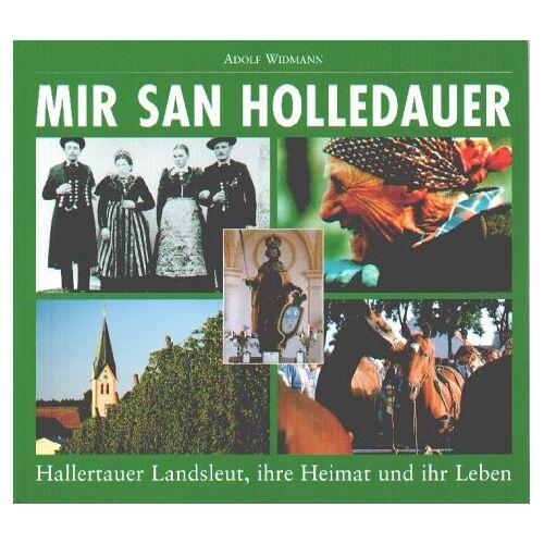 Adolf Widmann - Mia san Holledauer: Hallertauer Landsleut, ihre Heimat und ihr Leben - Preis vom 13.04.2021 04:49:48 h