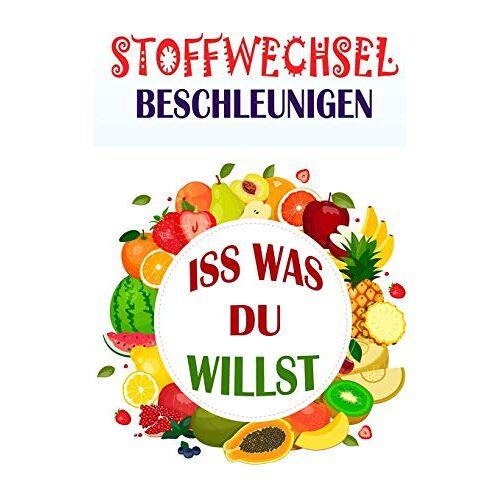 Kathrin Siebert - Stoffwechsel beschleunigen: Iss was du willst (Stoffwechseldiät, Band 1) - Preis vom 24.01.2021 06:07:55 h