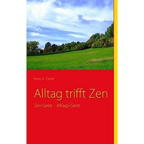 Zettel, Peter D. - Alltag trifft Zen: Zen-Geist – Alltags-Geist - Preis vom 11.05.2021 04:49:30 h