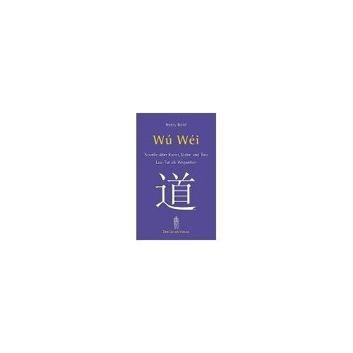 Henry Borel - Wu-Wei. Laotse als Wegweiser: Novelle über Kunst, Liebe und Dao - Lao-Tse als Wegweiser - Preis vom 26.02.2020 06:02:12 h