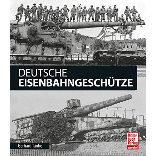 Gerhard Taube - Deutsche Eisenbahngeschütze - Preis vom 25.02.2021 06:08:03 h