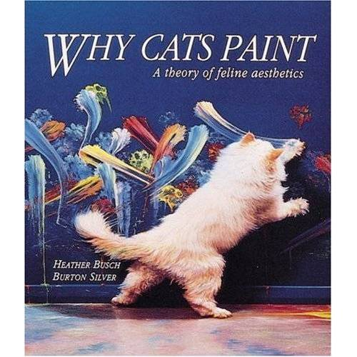 Burton Silver - Why Cats Paint: The Ethics of Feline Aesthetics: A Theory of Feline Aesthetics - Preis vom 24.02.2021 06:00:20 h