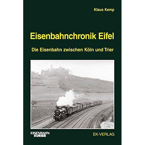 Klaus Kemp - Eisenbahnchronik Eifel - Band 1: Die Eisenbahn zwischen Köln und Trier - Preis vom 03.03.2021 05:50:10 h