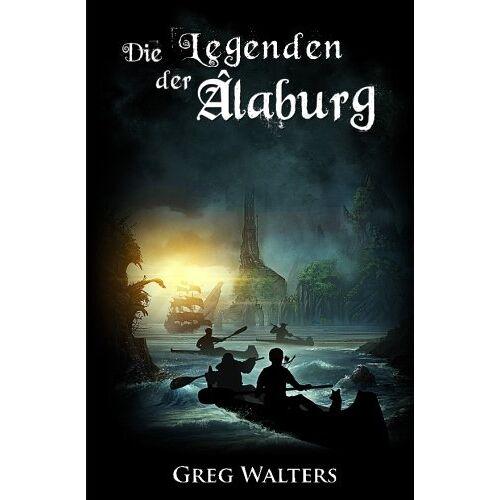Greg Walters - Die Legenden der Alaburg (Die Farbseher Saga) - Preis vom 18.04.2021 04:52:10 h