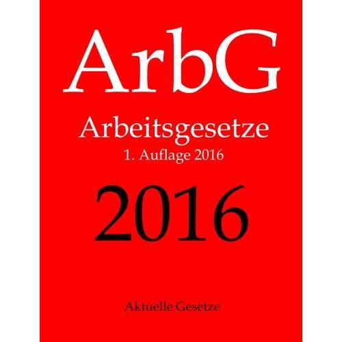 Aktuelle Gesetze - Arbeitsgesetze, ArbG, Aktuelle Gesetze - Preis vom 18.04.2021 04:52:10 h