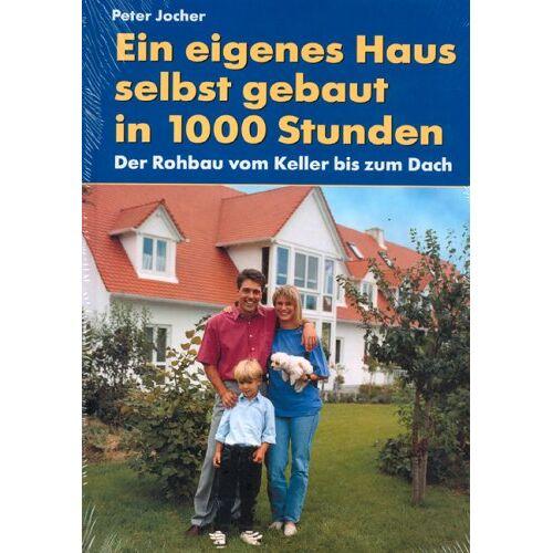 Peter Jocher - Ein eigenes Haus, selbstgebaut in 1000 Stunden - Der Rohbau vom Keller bis zum Dach - Preis vom 23.01.2021 06:00:26 h