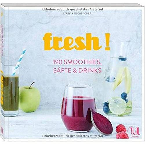 Laura Kirschbacher - fresh! 190 Rezepte für Smoothies, Säfte, Shakes, Limonaden, Cocktails und alkoholfreie Drinks - Preis vom 02.08.2019 05:57:43 h