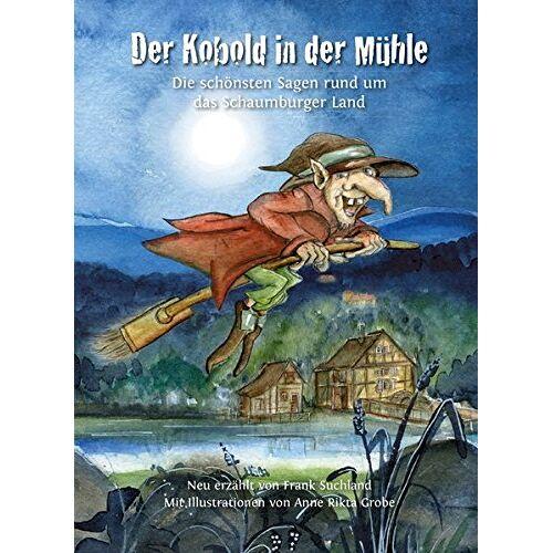 Frank Suchland - Der Kobold in der Mühle: Die schönsten Sagen rund um das Schaumburger Land - Preis vom 20.10.2020 04:55:35 h