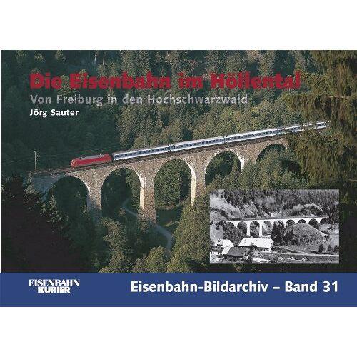 Jörg Sauter - Die Eisenbahn im Höllental: Von Freiburg in den Hochschwarzwald - Preis vom 24.02.2021 06:00:20 h
