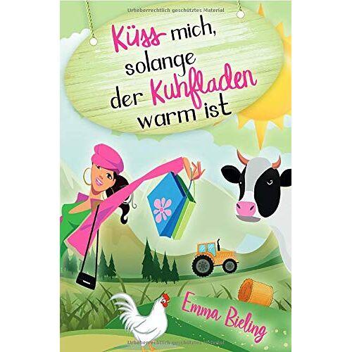 Emma Bieling - Küss mich, solange der Kuhfladen warm ist - Preis vom 05.09.2020 04:49:05 h