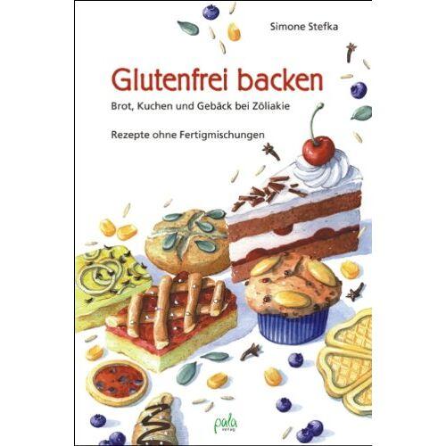 Simone Stefka - Glutenfrei backen: Brot, Kuchen und Gebäck bei Zöliakie. Rezepte ohne Fertigmischungen - Preis vom 26.02.2021 06:01:53 h
