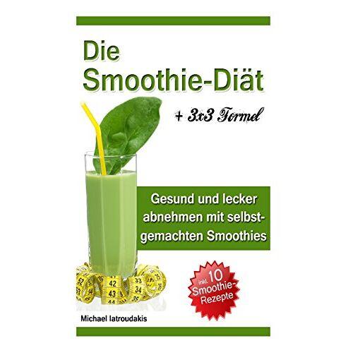 Michael Iatroudakis - Die Smoothie-Diät: Gesund und lecker abnehmen mit selbstgemachten Smoothies - Preis vom 23.06.2019 04:43:22 h