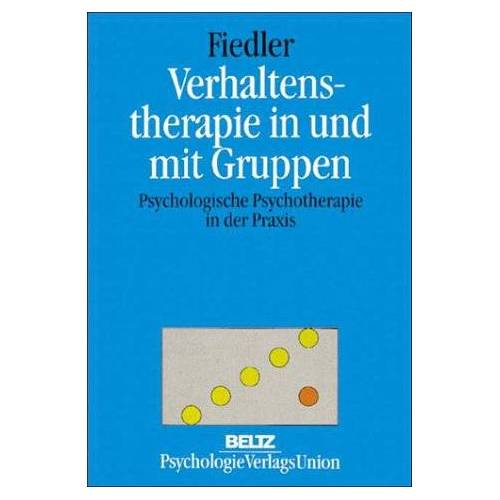 Peter Fiedler - Verhaltenstherapie in und mit Gruppen. Psychologische Psychotherapie in der Praxis - Preis vom 11.05.2021 04:49:30 h