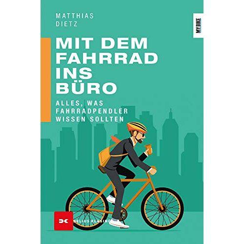 Matthias Dietz - Mit dem Fahrrad ins Büro: Alles, was Fahrradpendler wissen sollten - Preis vom 28.02.2021 06:03:40 h