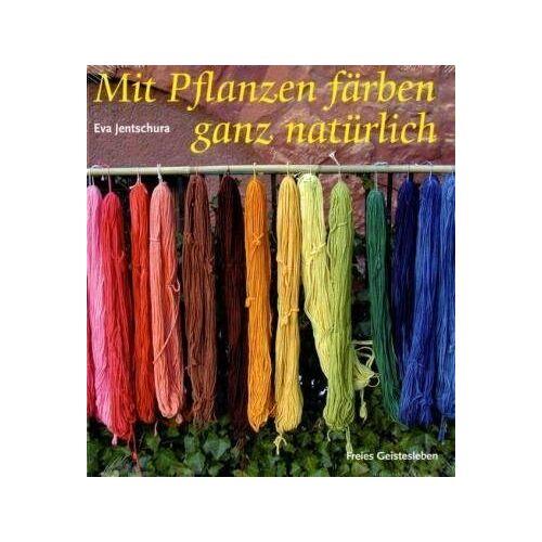 Eva Jentschura - Mit Pflanzen färben - ganz natürlich: Neue Rezepte zum Färben von Wolle und Seide - Preis vom 28.02.2021 06:03:40 h