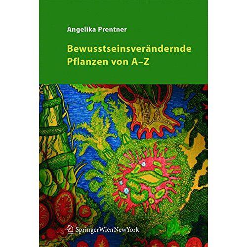 Angelika Prentner - Bewusstseinsverändernde Pflanzen von A - Z - Preis vom 27.02.2021 06:04:24 h