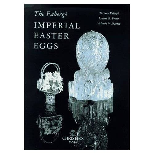Tatiana Faberge - The Faberge Imperial Easter Eggs: The Imperial Easter Eggs - Preis vom 19.01.2021 06:03:31 h