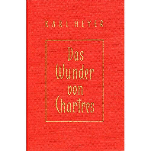 Karl Heyer - Das Wunder von Chartres. - Preis vom 18.04.2021 04:52:10 h