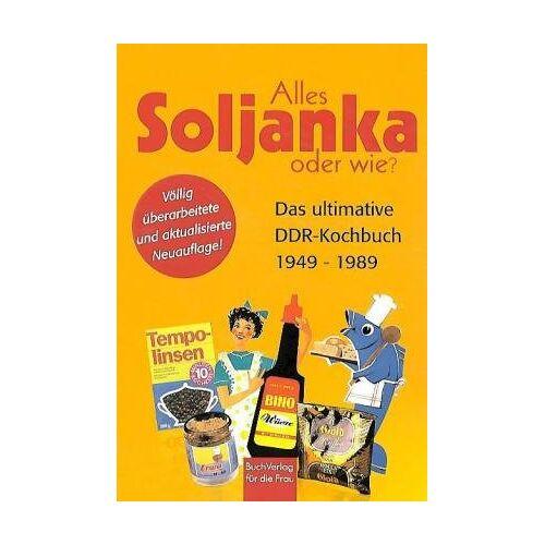 Ute Scheffler - Alles Soljanka oder wie? Das ultimative DDR-Kochbuch 1949 - 1989 - Preis vom 14.05.2021 04:51:20 h