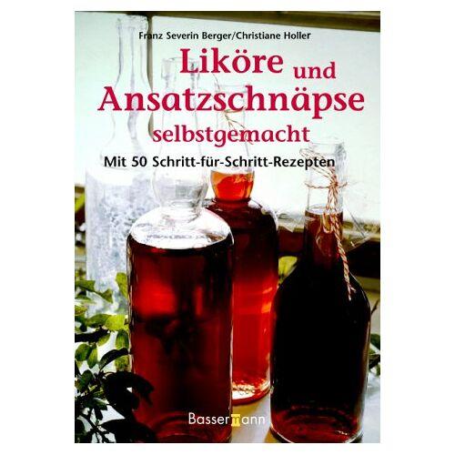 Berger, Franz S. - Liköre und Ansatzschnäpse selbstgemacht - Preis vom 09.04.2021 04:50:04 h