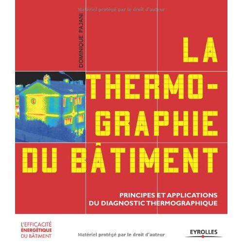 Dominique Pajani - La thermographie du bâtiment : Principes et applications du diagnostic thermographique - Preis vom 22.02.2021 05:57:04 h