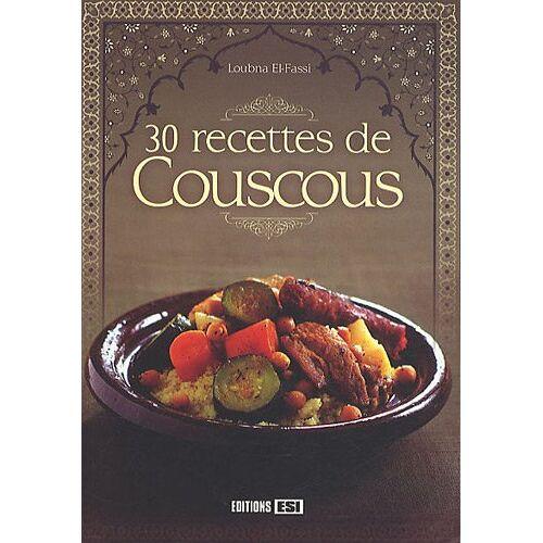 Loubna El-Fassi - 30 recettes de Couscous - Preis vom 16.04.2021 04:54:32 h