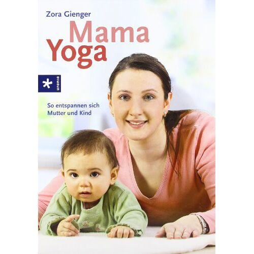 Zora Gienger - Mama-Yoga: So entspannen sich Mutter und Baby - Preis vom 28.05.2020 05:05:42 h