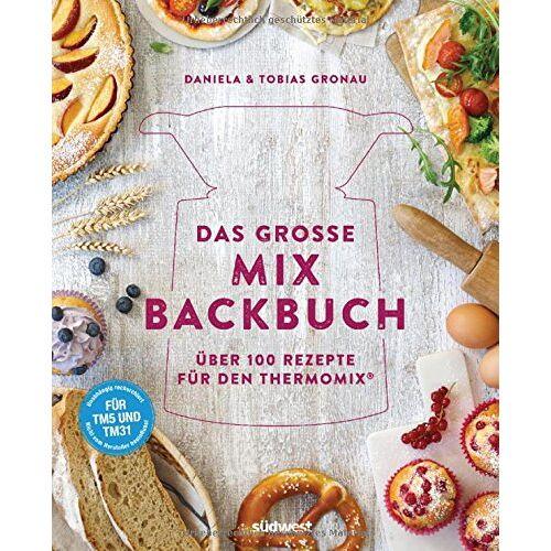 Daniela Gronau-Ratzeck - Das große Mix-Backbuch: Über 100 Rezepte für den Thermomix® - Für TM5 & TM31 - Preis vom 05.09.2020 04:49:05 h