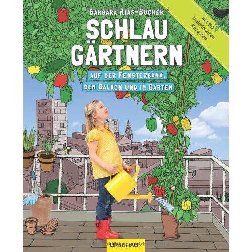 Barbara Rias-Bucher - Schlau gärtnern - Auf der Fensterbank, dem Balkon und im Garten - Preis vom 25.01.2021 05:57:21 h
