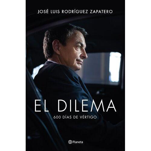 Rodríguez Zapatero, José Luis - El dilema : 600 días de vértigo - Preis vom 19.01.2021 06:03:31 h